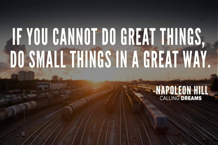 Если не можешь делать великие дела, делай небольшие дела по великому пути.